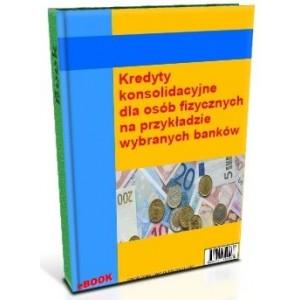 Kredyty konsolidacyjne dla osób fizycznych na przykładzie wybranych banków