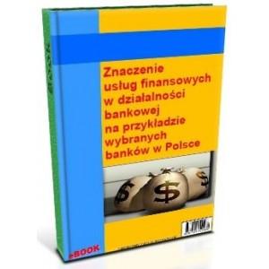 Znaczenie usług finansowych w działalności bankowej na przykładzie wybranych banków w Polsce