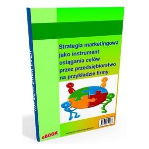 Strategia marketingowa jako instrument osiągania celów przez przedsiębiorstwo