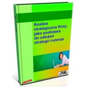 Analiza strategiczna firmy jako podstawa do założeń strategii rozwoju