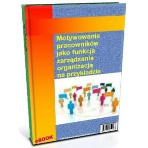 Motywowanie pracowników jako funkcja zarządzania organizacją