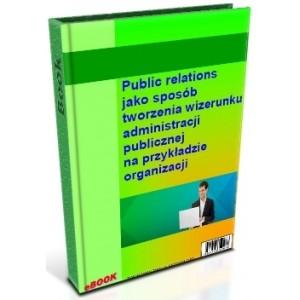 Public relations jako sposób tworzenia wizerunku administracji publicznej na przykładzie organizacji