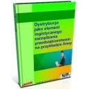 Dystrybucja jako element logistycznego zarządzania przedsiębiorstwem na przykładzie firmy